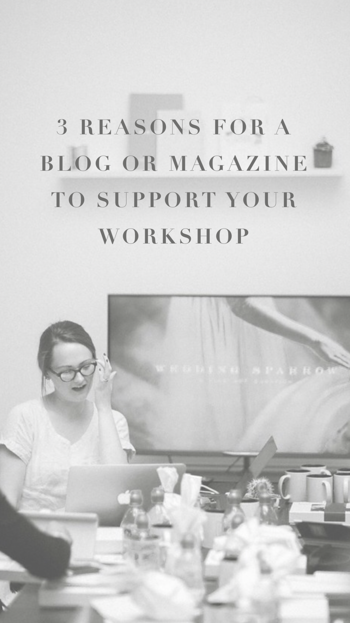 3 reasons why you need a blog or magazine speaker at your workshop